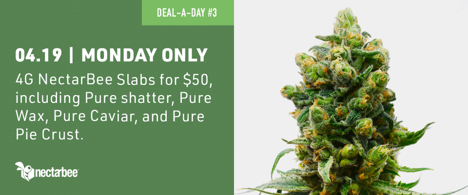 Get 4g NectarBee Slabs for $50, including Pure Shatter, Pure Wax, Pure Caviar, and Pure Pie Crust only on monday 04/19.