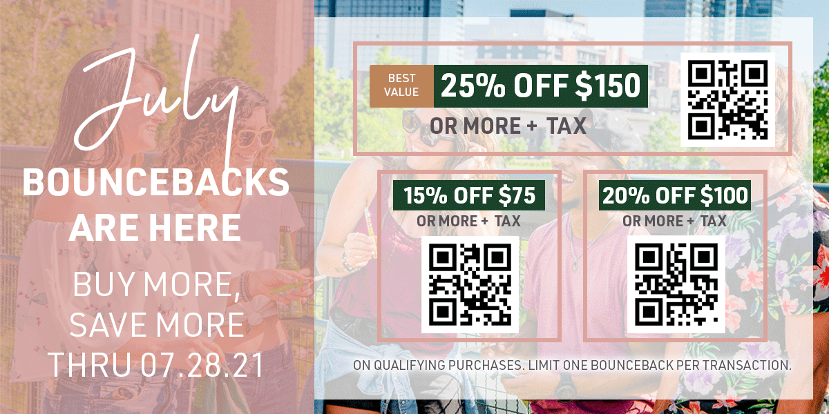 July Bouncebacks are here! Get 15% OFF $75, 20% OFF $100, or 25% OFF $150 pre-tax now thru 07/28